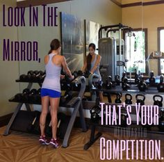Look in the mirror, that's your competition!