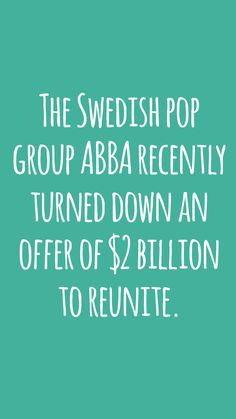 The Swedish pop group ABBA recently turned down an offer of $2 billion to reunite. #didyouknow #fact #interesting #random