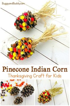 Pinecone Indian Corn Craft for Thanksgiving: Kids will love creating this easy and colorful Indian c Corn Thanksgiving, Thanksgiving Crafts For Kids, Thanksgiving Activities, Crafts For Kids To Make, Thanksgiving Desserts, Kids Diy, Halloween Crafts, Holiday Crafts, Abc Crafts
