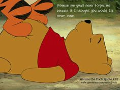 Promise me you'll never forget me because if I thought you would I'd never leave. - Winnie the Pooh Tigger And Pooh, Winnie The Pooh Quotes, Pooh Bear, Eeyore, Piglet Quotes, Tao Of Pooh, Disney Movies, Disney Characters, Vintage Cartoon