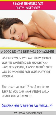 5 home remedies for puffy under eyes - A good night's sleep will do wonders