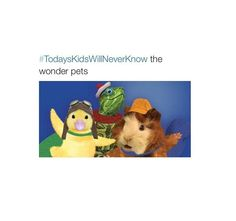 """wonder pets wonder pets we're on our way to help the __________ and save the day we're not too big and we're not too tough but when we work together we've got all the right stuff GO wonder pets..."""