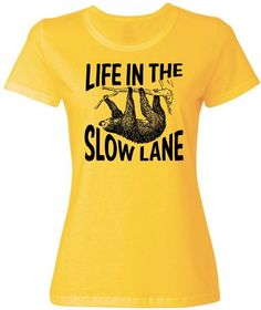 Cute and available in Men's too in case you want to be matchy matchy :) haha.  http://slothshirtshop.com/life-in-the-slow-lane/