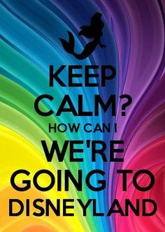 Keep Calm ... we're going to Disneyland