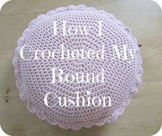 Ok, here we go.  For those of you who asked, this is how I crocheted my round cushion ...        The only stitches you will need to...