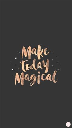 Make Today Magical