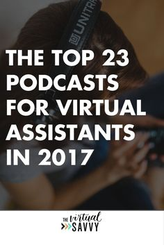 The Top 23 Podcasts for Virtual Assistants in 2017 - via The Virtual Savvy