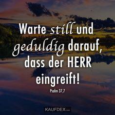 Warte still und geduldig darauf, dass der HERR eingreift! Bible Qoutes, Jesus Quotes, Bible Scriptures, Psalm 37 7, Letter From Heaven, Saint Esprit, Bible Teachings, Believe In God, God Loves Me