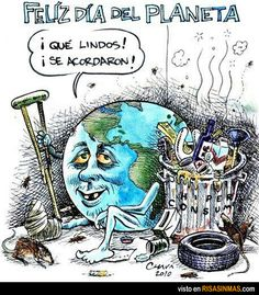 "Crítica del hiperconsumerismo.  Medio ambiente.   Translation: Happy Earth Day! ""How sweet! You remembered!"" said Earth."