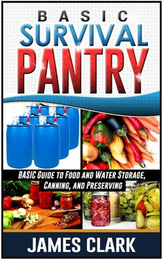 Survival Pantry: Beginners Guide to Food Storage and Preserving (Prepping, Survival Pantry):Amazon:Kindle Store