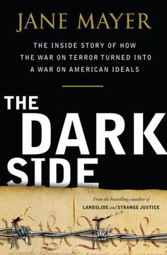 Buy The Dark Side: The Inside Story of How The War on Terror Turned into a War on American Ideals by Jane Mayer and Read this Book on Kobo's Free Apps. Discover Kobo's Vast Collection of Ebooks and Audiobooks Today - Over 4 Million Titles! Free Books, Good Books, Books To Read, Human Rights Books, M48, Reading Lists, Dark Side