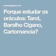 Porque estudar os oráculos: Tarot, Baralho Cigano, Cartomancia?