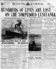 Today's historical headline: Hundreds of lives are lost on the torpedoed Lusitania    The British ship was suck by a German u-boat, and it was one of the contributing factors to the US' joining the war on the side of the Allies.