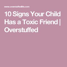 10 Signs Your Child Has a Toxic Friend | Overstuffed