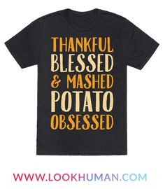 This thanksgiving shirt is for the carb lovers, potato fans and thanksgiving family time, to show that you're truly, thankful blessed and mashed potato obsessed. This food shirt is perfect for fans of food memes, lazy shirts, potatoes, food jokes and thanksgiving quotes.