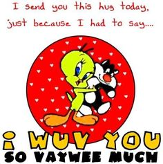 i love you very much Thinking Of You Quotes, I Love You Quotes, Love Yourself Quotes, Hug Quotes, Snoopy Quotes, Funny Quotes, Looney Tunes Cartoons, Funny Cartoons, Tiny Toons