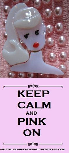 Keep Calm and Pink On!  One of the greatest Keep Calm Sayings.  Created by Still blonde after all these years