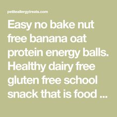 Easy no bake nut free banana oat protein energy balls. Healthy dairy free gluten free school snack that is food allergy friendly.