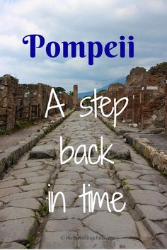 Pompeii italy a step back in time