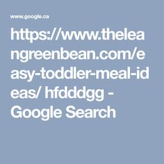 https://www.theleangreenbean.com/easy-toddler-meal-ideas/ hfdddgg - Google Search