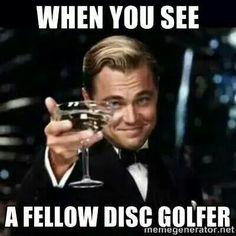 When you see a fellow disc golfer lol