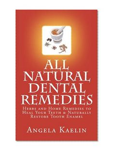 Book Cover All Natural Dental Remedies: Herbs and Home Remedies to Heal Your Teeth & Naturally Restore Tooth Enamel