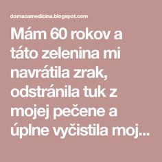 Mám 60 rokov a táto zelenina mi navrátila zrak, odstránila tuk z mojej pečene a úplne vyčistila moje hrubé črevo Weight Loss Detox, Healthy Weight Loss, Beauty Elixir, Health Advice, Natural Medicine, Mojito, Cholesterol, Health And Beauty, Food And Drink
