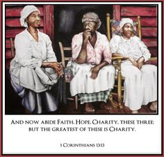 And now abide Faith, Hope, Charity, these three; but the greatest of these is Charity. ~1 Corinthians 13:13