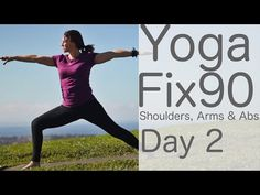 Yoga Fix 90 Day 2 Shoulders, Arms & Abs Yoga with Lesley Fightmaster - YouTube