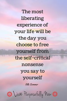 Unless being self-critical is creating a fabulous life. Let it go.