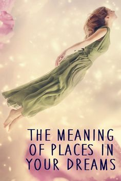 The Meaning of Places in Your Dreams ~ http://healthpositiveinfo.com/meaning-of-places-in-your-dreams.html