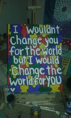 Check out this item in my Etsy shop https://www.etsy.com/listing/246749699/autism-awareness-quote-canvas