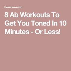 8 Ab Workouts To Get You Toned In 10 Minutes - Or Less!