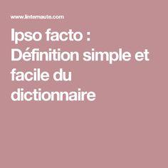 Ipso facto : Définition simple et facile du dictionnaire