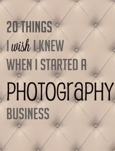 20 Things I wish I knew when I started a photography business. Good thing haven't truly started one yet!