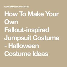 How To Make Your Own Fallout-inspired Jumpsuit Costume - Halloween Costume Ideas