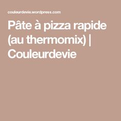 Pâte à pizza rapide (au thermomix) | Couleurdevie