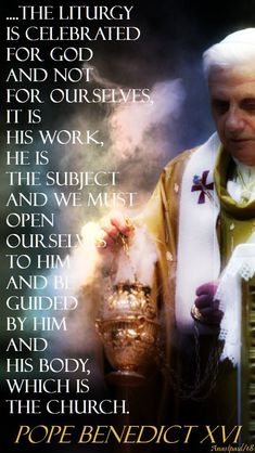 the liturgy is celebrated - pope benedict = 11 feb 2018 sunday reflection Catholic Quotes, Catholic Prayers, Les Fables, Prayer Changes Things, Pope Benedict Xvi, Christian World, Unusual Words, Christ The King, Religious Pictures