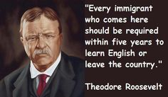 I WOULD ONLY ADD THE WORD 'LEGAL'.  EVERY 'LEGAL' IMMIGRANT SHOULD LEARN 'ENGLISH'.  YES!