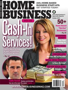 October 2015 - Home Business  Cash in Services! Experts advice on how to start-up and prosper in a home-based business service or personal service. Plus Interview with Actor Collin Farrell. Hundreds to home-based businesses.