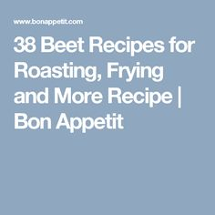 38 Beet Recipes for Roasting, Frying and More Recipe   Bon Appetit