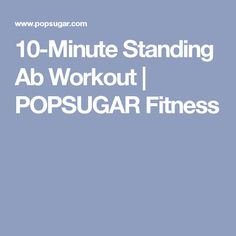 10-Minute Standing Ab Workout | POPSUGAR Fitness