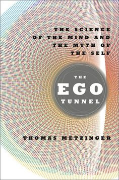 We're used to thinking about the self as an independent entity, something that we either have or are. In The Ego Tunnel, philosopher Thomas Metzinger claims otherwise: No such thing as a self exists. The conscious self is the content of a model created by our brain—an internal image, but one we cannot experience as an image.