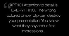 Attention to detail is EVERYTHING. The wrong colored binder clip can destroy your presentation. You know what they say about first impressions. Binder Clips, Public Relations, Survival Kit, Mindful, Quote Of The Day, Wise Words, Amen, Entrepreneur, Presentation