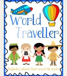 World Traveller Unit Plan: A unit plan that explores different coutries and cultures around the world. Includes social studies, literacy and math activities.