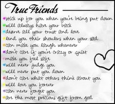 A true friend sticks to the end  They're loyal and kind  They tease and joke  They never hurt you and they're always there for you :)