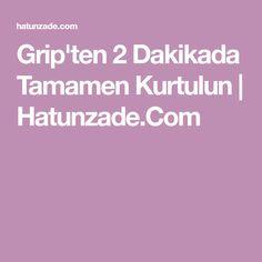 Grip'ten 2 Dakikada Tamamen Kurtulun | Hatunzade.Com