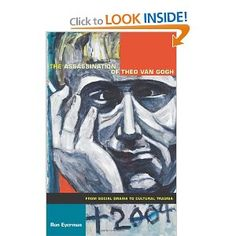 The Assassination of Theo van Gogh: From Social Drama to Cultural Trauma (Politics, History, and Culture) Pim Fortuyn, Theo Van Gogh, Muslim Brotherhood, Project Board, New Shows, Trauma, That Look, Politics, Culture