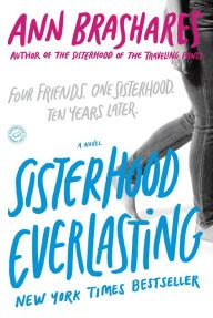 Sisterhood Everlasting By Ann Brashares - A New York Times bestseller from the author of The Sisterhood of the Traveling Pants: Tibby, Lena, Carmen, and Bridget once shared a unique and special friendship, but as adults they lead separate lives. When they're called together for one last adventure, they'll be tested as never before.
