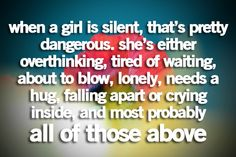 a) Not all girls are alike b) Silent isn't a bad thing. Exhibit A: a friend who is near and dear to us whose mouth we want to duct tape on a regular basis. SILENCE IS GOLDEN. c) Plotting. They forgot plotting. d) Or she's waiting patiently. She doesn't have to be tired of it. e)Or she's dancing to the Macarena inside her head and is too nice to share the music with the world.